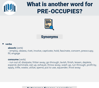 pre occupies, synonym pre occupies, another word for pre occupies, words like pre occupies, thesaurus pre occupies