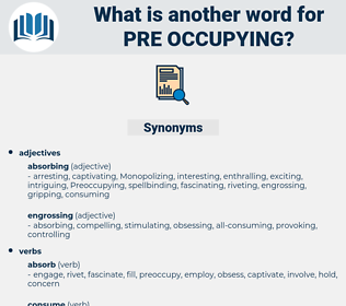 pre-occupying, synonym pre-occupying, another word for pre-occupying, words like pre-occupying, thesaurus pre-occupying