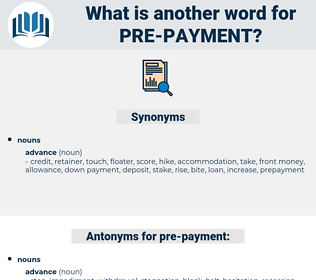 pre payment, synonym pre payment, another word for pre payment, words like pre payment, thesaurus pre payment