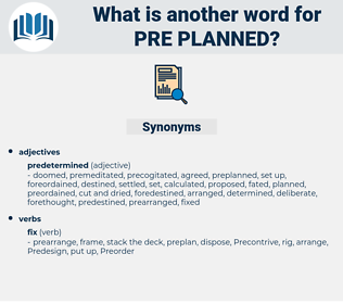 pre-planned, synonym pre-planned, another word for pre-planned, words like pre-planned, thesaurus pre-planned
