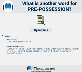 pre-possession, synonym pre-possession, another word for pre-possession, words like pre-possession, thesaurus pre-possession