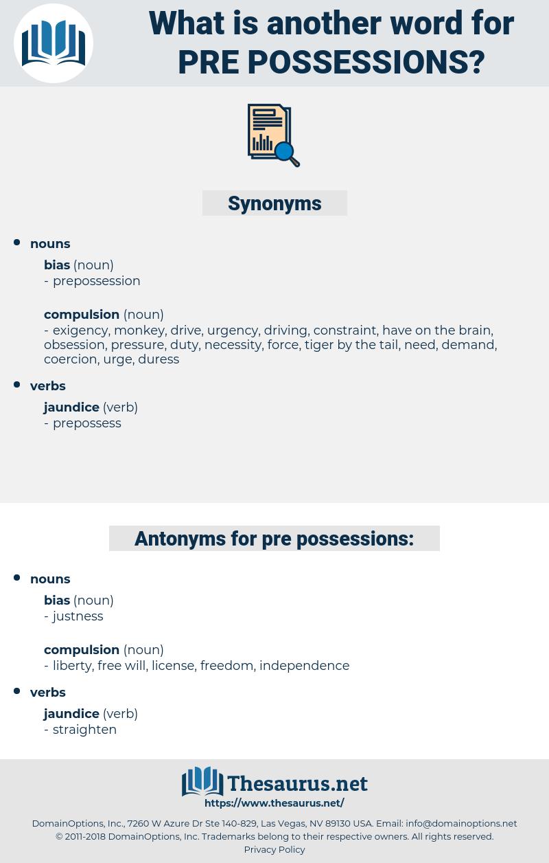 pre possessions, synonym pre possessions, another word for pre possessions, words like pre possessions, thesaurus pre possessions