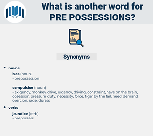 pre possessions, synonym pre possessions, another word for pre possessions, words like pre possessions, thesaurus pre possessions