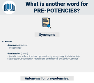 pre potencies, synonym pre potencies, another word for pre potencies, words like pre potencies, thesaurus pre potencies