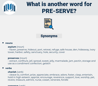 pre serve, synonym pre serve, another word for pre serve, words like pre serve, thesaurus pre serve