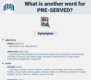 pre served, synonym pre served, another word for pre served, words like pre served, thesaurus pre served