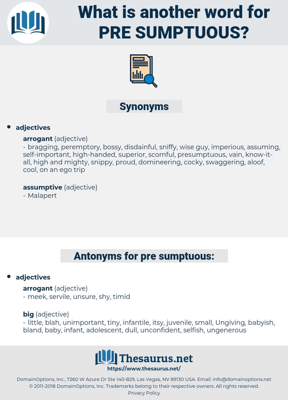 pre sumptuous, synonym pre sumptuous, another word for pre sumptuous, words like pre sumptuous, thesaurus pre sumptuous