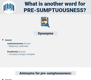pre-sumptuousness, synonym pre-sumptuousness, another word for pre-sumptuousness, words like pre-sumptuousness, thesaurus pre-sumptuousness