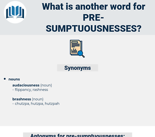 pre-sumptuousnesses, synonym pre-sumptuousnesses, another word for pre-sumptuousnesses, words like pre-sumptuousnesses, thesaurus pre-sumptuousnesses