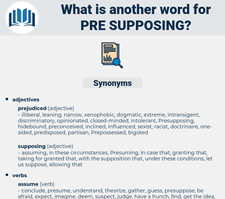 pre-supposing, synonym pre-supposing, another word for pre-supposing, words like pre-supposing, thesaurus pre-supposing
