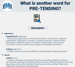 pre-tending, synonym pre-tending, another word for pre-tending, words like pre-tending, thesaurus pre-tending