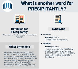 Precipitantly, synonym Precipitantly, another word for Precipitantly, words like Precipitantly, thesaurus Precipitantly