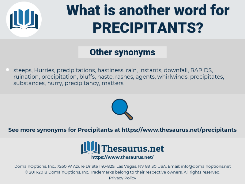 precipitants, synonym precipitants, another word for precipitants, words like precipitants, thesaurus precipitants