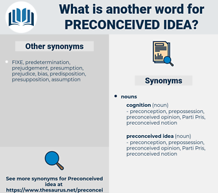 preconceived idea, synonym preconceived idea, another word for preconceived idea, words like preconceived idea, thesaurus preconceived idea