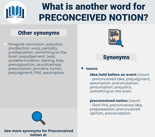 preconceived notion, synonym preconceived notion, another word for preconceived notion, words like preconceived notion, thesaurus preconceived notion