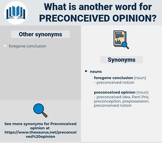 preconceived opinion, synonym preconceived opinion, another word for preconceived opinion, words like preconceived opinion, thesaurus preconceived opinion
