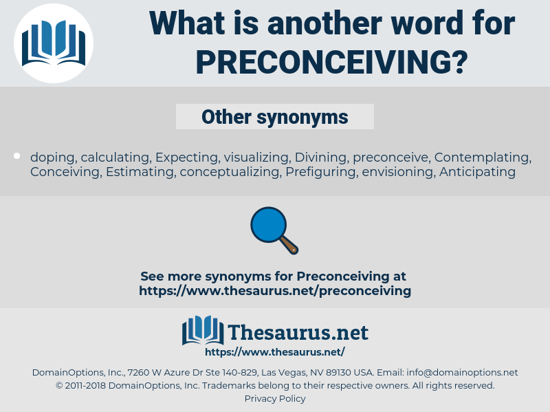 Preconceiving, synonym Preconceiving, another word for Preconceiving, words like Preconceiving, thesaurus Preconceiving