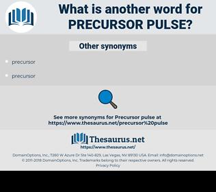 precursor pulse, synonym precursor pulse, another word for precursor pulse, words like precursor pulse, thesaurus precursor pulse