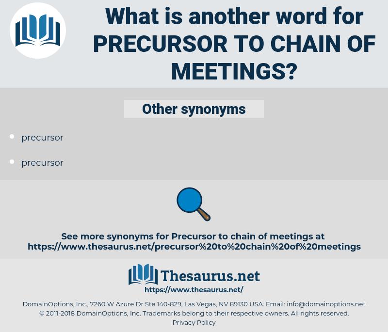 precursor to chain of meetings, synonym precursor to chain of meetings, another word for precursor to chain of meetings, words like precursor to chain of meetings, thesaurus precursor to chain of meetings