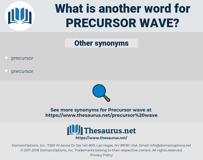 precursor wave, synonym precursor wave, another word for precursor wave, words like precursor wave, thesaurus precursor wave