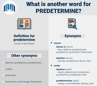 predetermine, synonym predetermine, another word for predetermine, words like predetermine, thesaurus predetermine