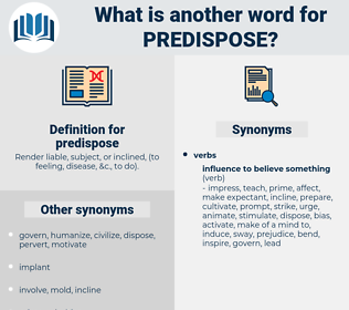predispose, synonym predispose, another word for predispose, words like predispose, thesaurus predispose