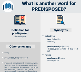 predisposed, synonym predisposed, another word for predisposed, words like predisposed, thesaurus predisposed
