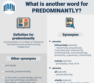 predominantly, synonym predominantly, another word for predominantly, words like predominantly, thesaurus predominantly