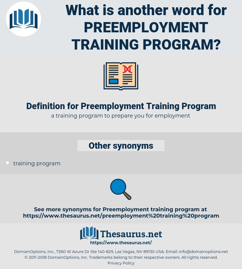 Preemployment Training Program, synonym Preemployment Training Program, another word for Preemployment Training Program, words like Preemployment Training Program, thesaurus Preemployment Training Program