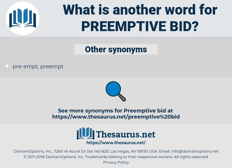 preemptive bid, synonym preemptive bid, another word for preemptive bid, words like preemptive bid, thesaurus preemptive bid