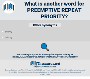 preemptive repeat priority, synonym preemptive repeat priority, another word for preemptive repeat priority, words like preemptive repeat priority, thesaurus preemptive repeat priority