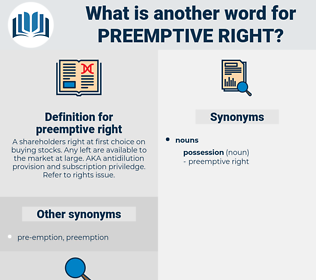 preemptive right, synonym preemptive right, another word for preemptive right, words like preemptive right, thesaurus preemptive right