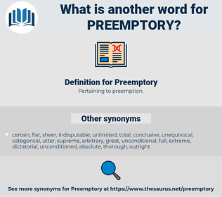 Preemptory, synonym Preemptory, another word for Preemptory, words like Preemptory, thesaurus Preemptory