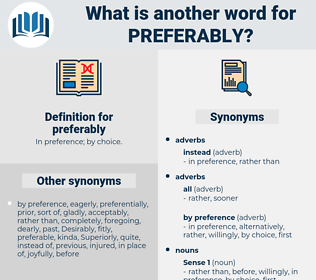 preferably, synonym preferably, another word for preferably, words like preferably, thesaurus preferably