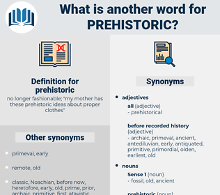 prehistoric, synonym prehistoric, another word for prehistoric, words like prehistoric, thesaurus prehistoric