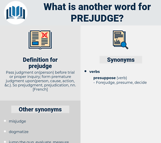 prejudge, synonym prejudge, another word for prejudge, words like prejudge, thesaurus prejudge