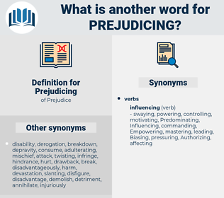 Prejudicing, synonym Prejudicing, another word for Prejudicing, words like Prejudicing, thesaurus Prejudicing