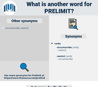 Prelimit, synonym Prelimit, another word for Prelimit, words like Prelimit, thesaurus Prelimit