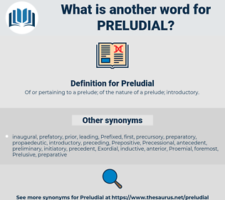 Preludial, synonym Preludial, another word for Preludial, words like Preludial, thesaurus Preludial