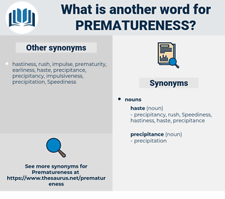 prematureness, synonym prematureness, another word for prematureness, words like prematureness, thesaurus prematureness