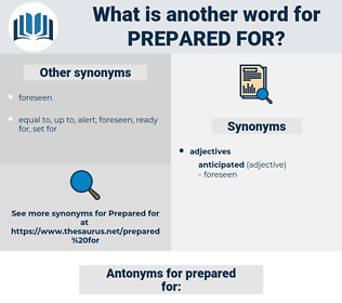 prepared for, synonym prepared for, another word for prepared for, words like prepared for, thesaurus prepared for