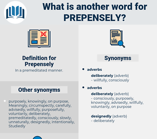 Prepensely, synonym Prepensely, another word for Prepensely, words like Prepensely, thesaurus Prepensely