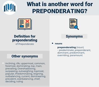 preponderating, synonym preponderating, another word for preponderating, words like preponderating, thesaurus preponderating