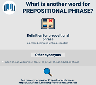 prepositional phrase, synonym prepositional phrase, another word for prepositional phrase, words like prepositional phrase, thesaurus prepositional phrase