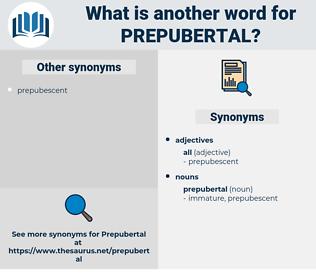 prepubertal, synonym prepubertal, another word for prepubertal, words like prepubertal, thesaurus prepubertal