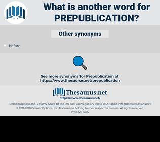 prepublication, synonym prepublication, another word for prepublication, words like prepublication, thesaurus prepublication