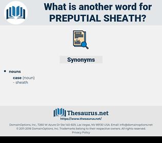 preputial sheath, synonym preputial sheath, another word for preputial sheath, words like preputial sheath, thesaurus preputial sheath