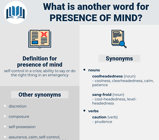 presence of mind, synonym presence of mind, another word for presence of mind, words like presence of mind, thesaurus presence of mind