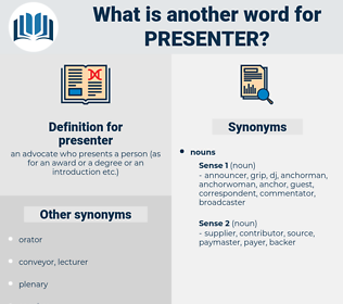 presenter, synonym presenter, another word for presenter, words like presenter, thesaurus presenter