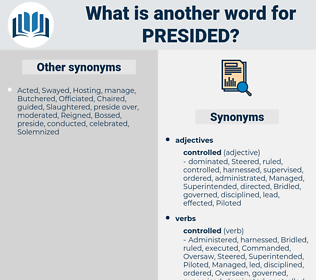 Presided, synonym Presided, another word for Presided, words like Presided, thesaurus Presided